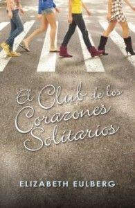 The Bookaholic Zone: reseña #12: El club de los corazones solitarios- Elizabeth Eulberg