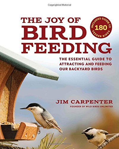 The Joy of Bird Feeding: The Essential Guide to Attractin ...