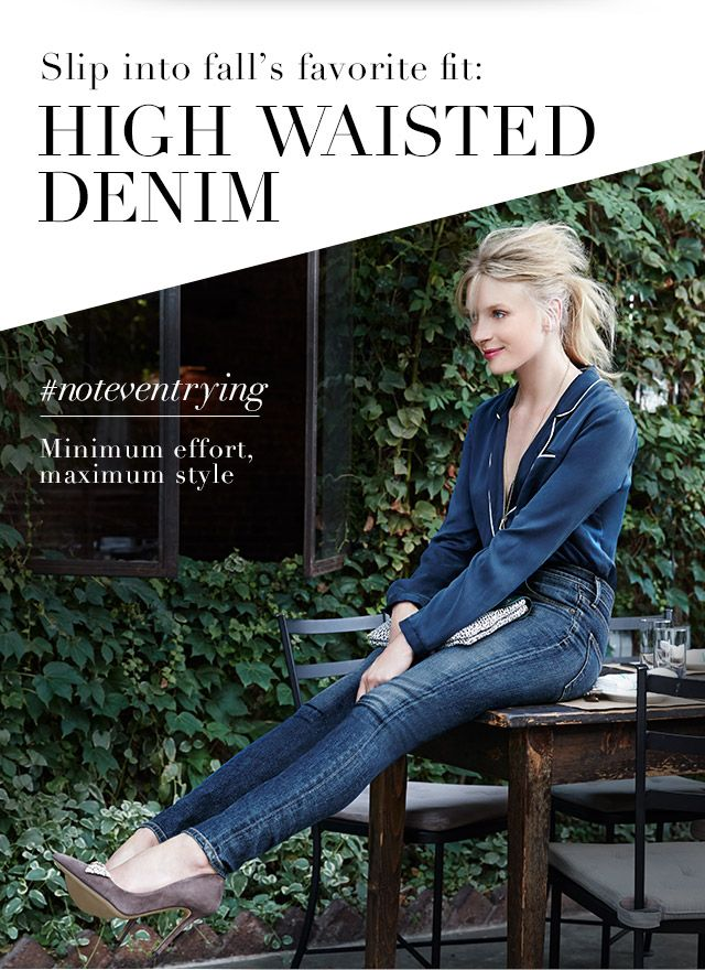Slip into fall's favorite fit: HIGH WAISTED DENIM