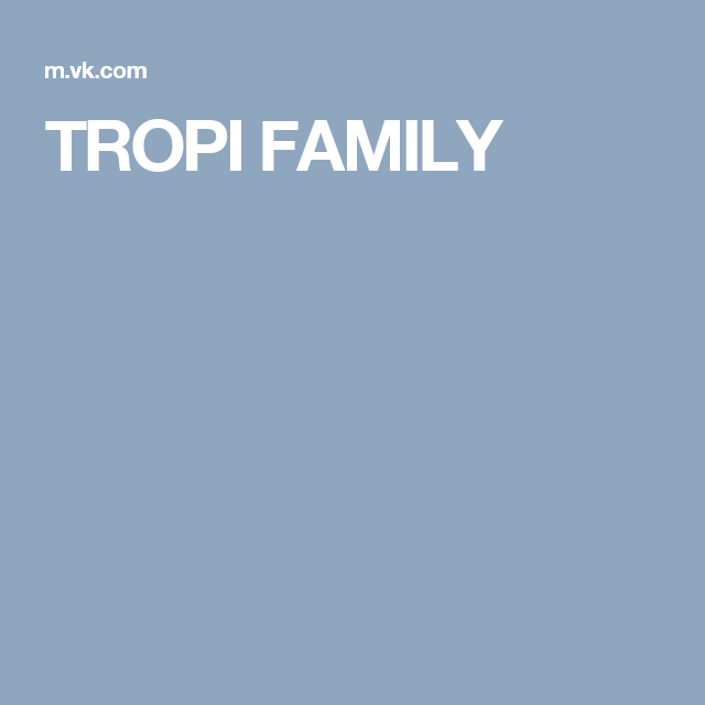 TROPI FAMILY