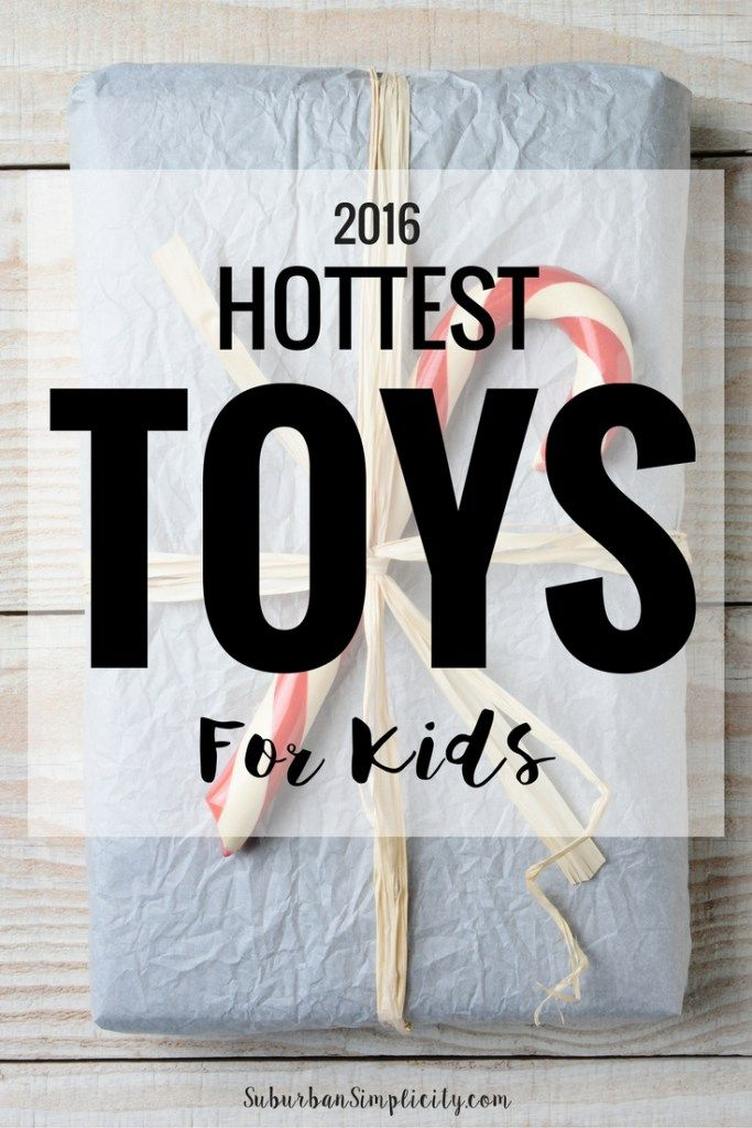 hottest toys for kids 2016 gift ideas for kids