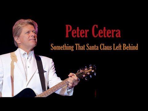 "Peter Cetera ""Something That Santa Claus Left Behind""   Peter, Santa claus, Love of my life"