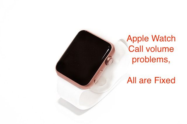 How To Increase Or Fix Apple Watch Low Call Volume Speaker Volume Apple Watch Apple Watches