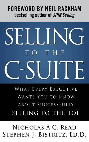 Selling to the C-Suite : What Every Executive Wants You to Know About Successfully Selling to the Top by Dr. Stephen J. Bistritz. $17.21