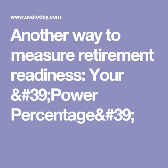 Another way to measure retirement readiness: Your 'Power Percentage'