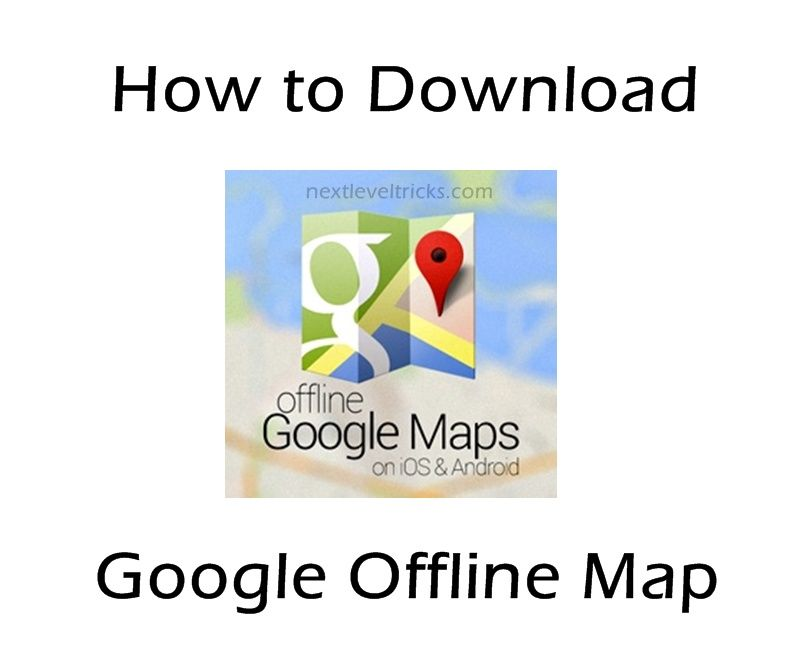 Now you can Download Google Maps Offline in android and browse ... Download Google Offline Maps For Android on
