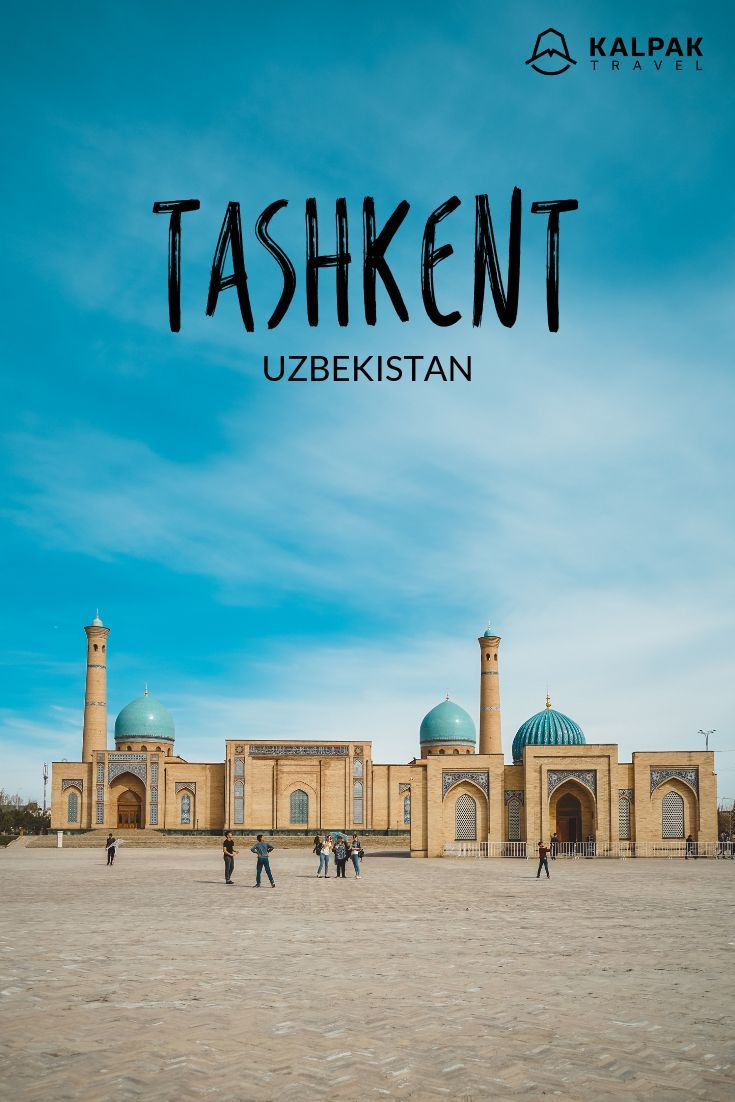 Tashkent – Top Places to See – Kalpak Travel