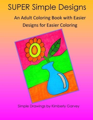 SUPER Simple Designs An Adult Coloring Book With Easier For By Kimberly