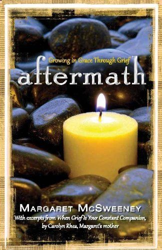 Aftermath: Growing in Grace Through Grief by Margaret McSweeney, http://www.amazon.com/gp/product/1596693436/ref=cm_sw_r_pi_alp_4SClqb0KYG4K0