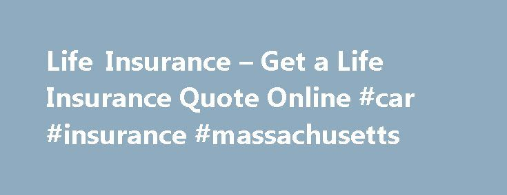 Get A Life Insurance Quote Online Mesmerizing Life Insurance  Get A Life Insurance Quote Online Car Insurance