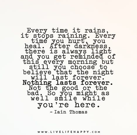 Every Time It Rains It Stops Raining Every Time You Hurt You Heal Life Quotes Nothing Lasts Forever Quotes Life Quotes To Live By