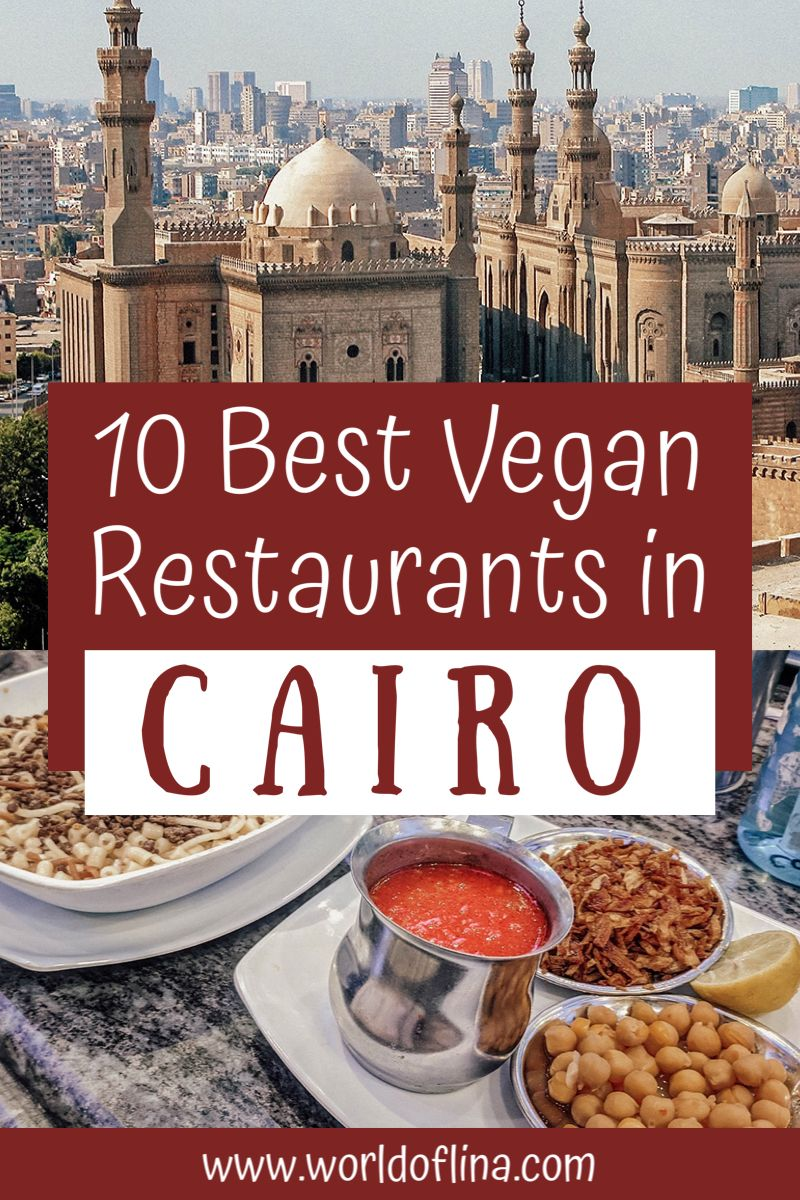 These 10 Best Vegan Restaurants In Cairo Feature Some Of The Most Delicious Plant Based Dishes In The Ci In 2020 Best Vegan Restaurants Vegan Restaurants Foodie Travel