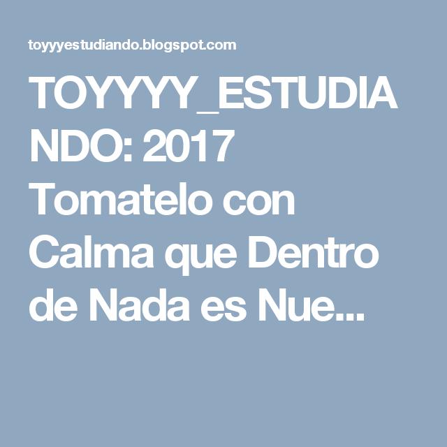 TOYYYY_ESTUDIANDO: 2017 Tomatelo con Calma  que Dentro de Nada es Nue...