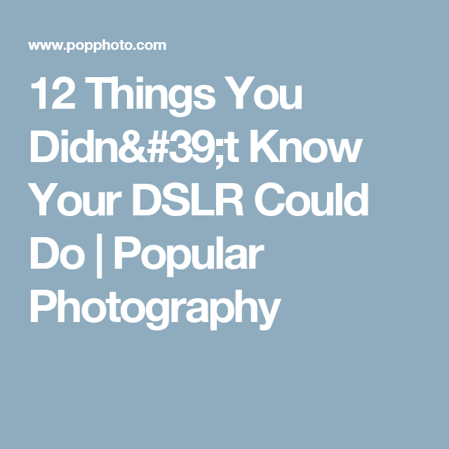 12 Things You Didn't Know Your DSLR Could Do | Popular Photography