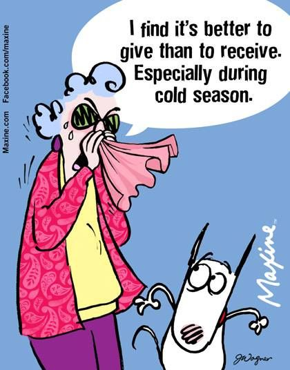 I Find It S Better To Give Than To Receive Especially During Cold Season Allergies Funny Maxine Fall Humor
