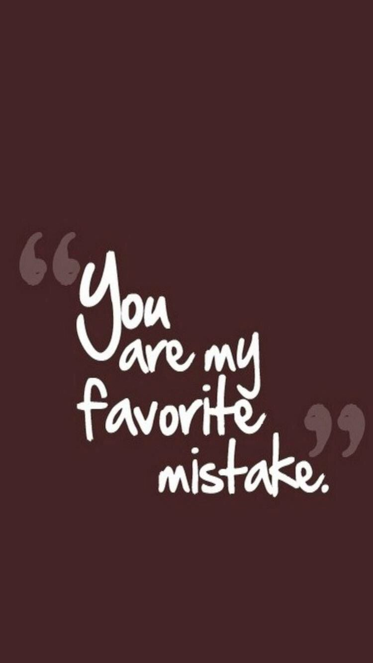 You Are My Favorite Mistake Quotes Mistakes Love Quotes You