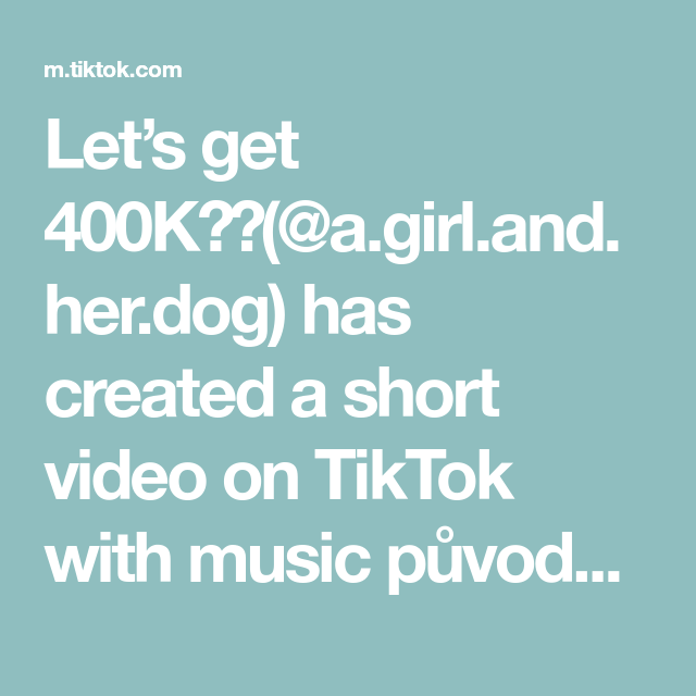 Let S Get 400k A Girl And Her Dog Has Created A Short Video On Tiktok With Music Puvodni Zvuk Nina That Mix The More You Know Helpful Hints Music Sing
