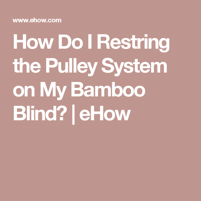 How Do I Restring The Pulley System On My Bamboo Blind Bamboo