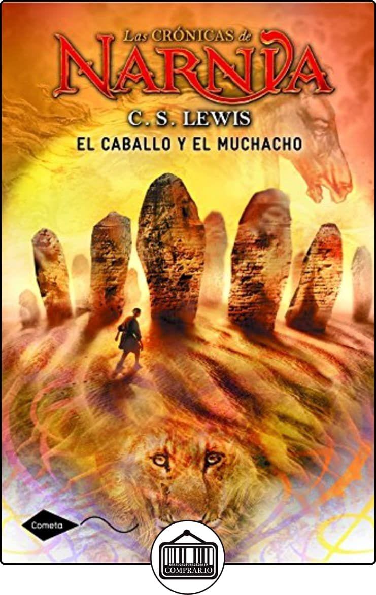 El Caballo Y El Muchacho Las Cronicas De Narnia 3 Cometa 10 De C S Lewis Libros Infantiles Y Juv Chronicles Of Narnia Narnia Chronicles Of Narnia Books