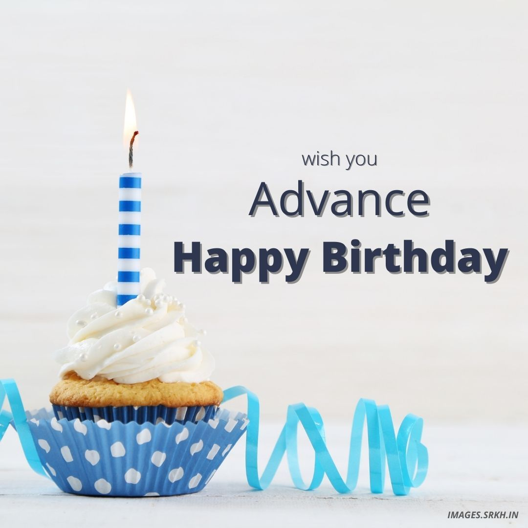 Advance Happy Birthday Images Download Images Srkh In Advance Happy Birthday Happy Birthday Images Happy Birthday