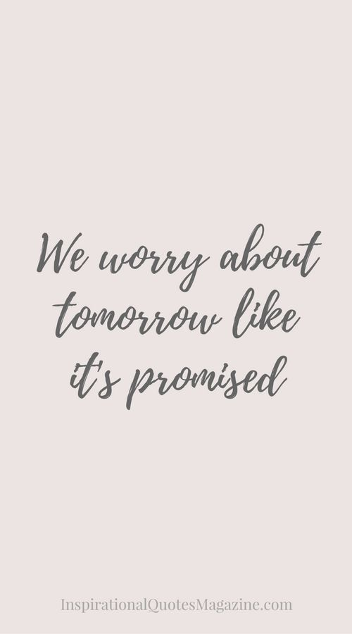 We worry about tomorrow like it's promised Inspirational Quote abo…