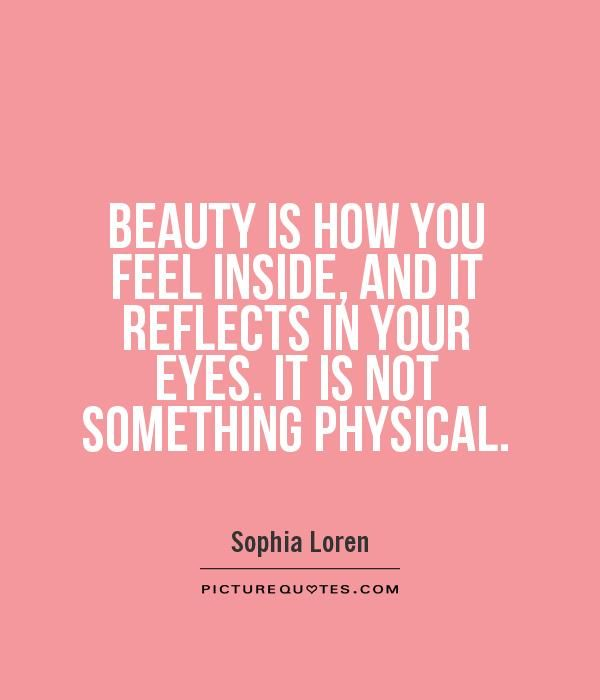 BEAUTY IS HOW YOU FEEL INSIDE, AND IT REFLECTS IN YOUR EYES. IT IS ...