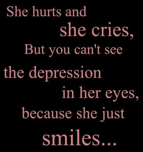 Depression Quotes On Pinterest: She Hurts And She Cries, But You Can't See The Depression