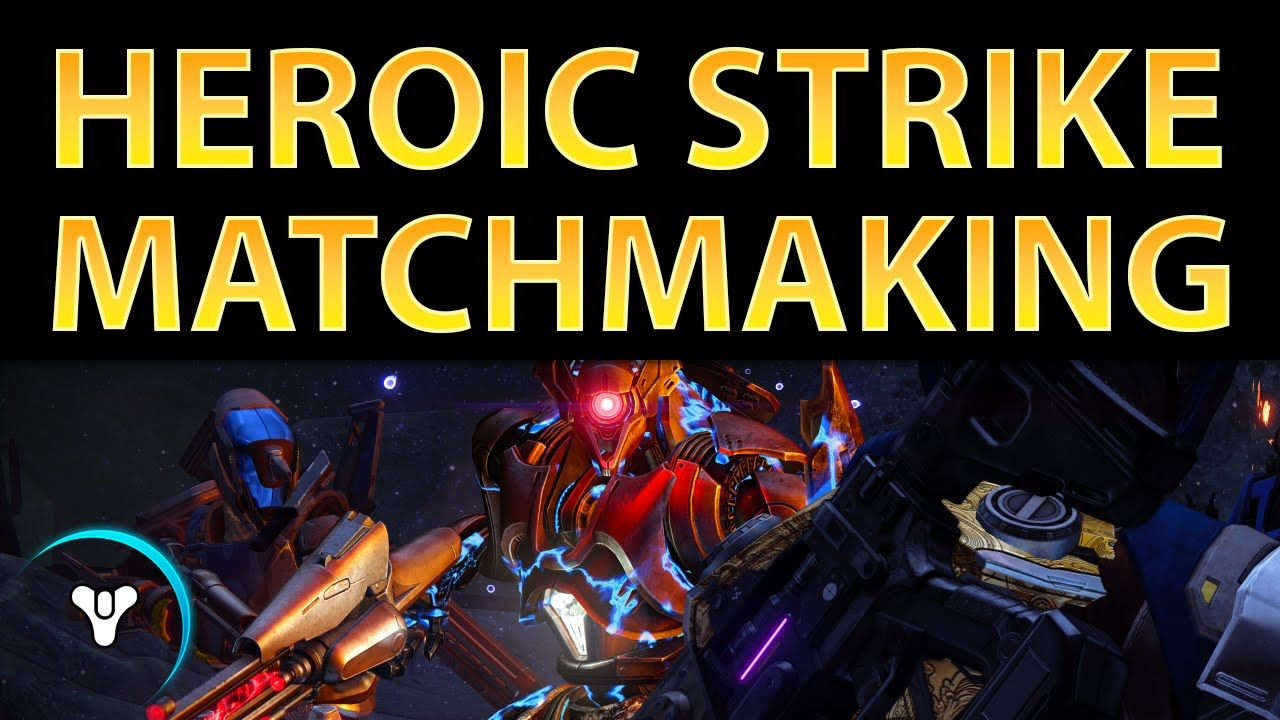 Destiny matchmaking for heroics
