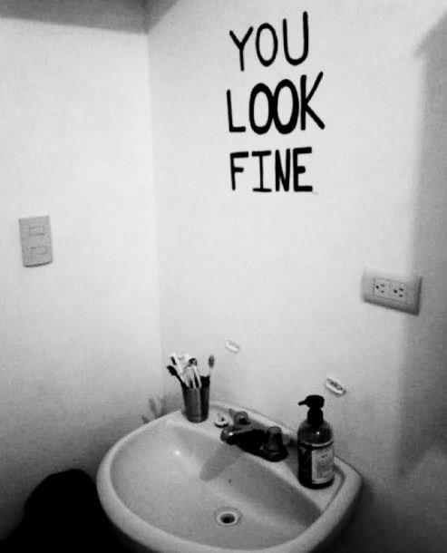 Bathroom Mirror You Look Fine autopsi-art: you look fine - unknown artist | words | pinterest