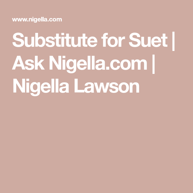 Substitute for Suet | Ask Nigella.com | Nigella Lawson ...