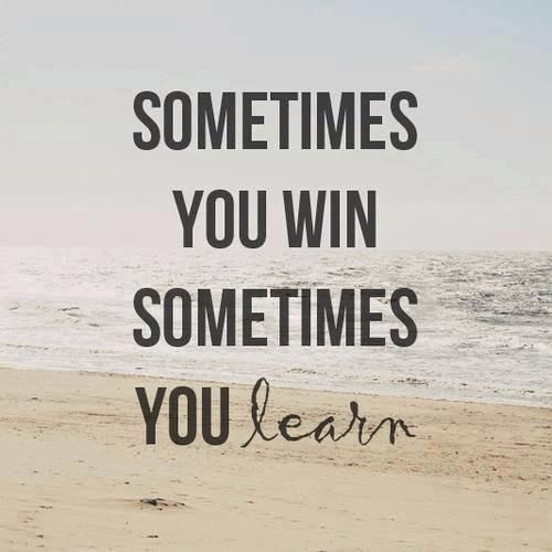 Because most times some people don't learn anything even when winning something. No matter how big or small that victory it is, only by learning you can win!