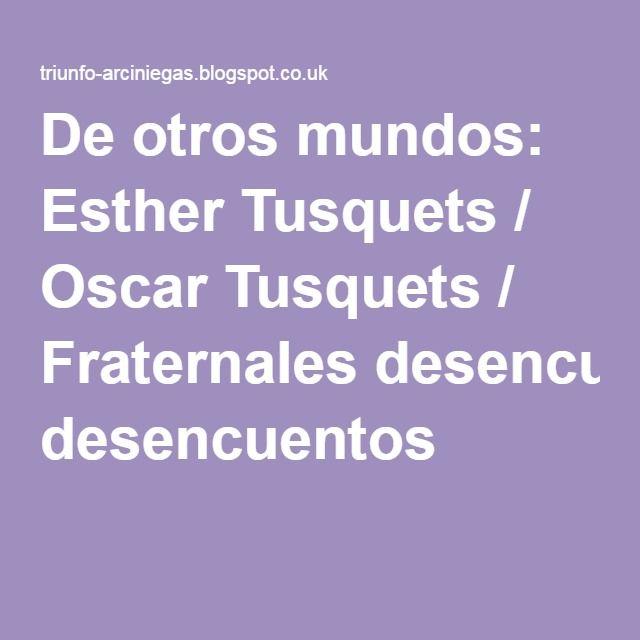 De otros mundos: Esther Tusquets / Oscar Tusquets / Fraternales desencuentos
