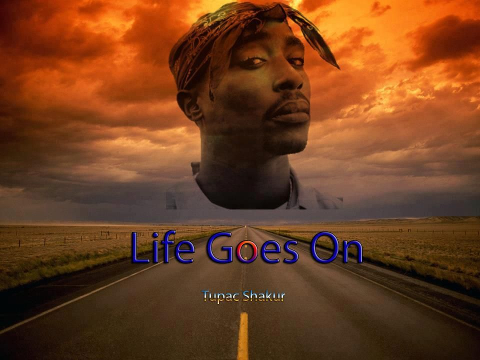 2pac - life goes on  | Music in 2019 | 2pac quotes, 2pac pictures