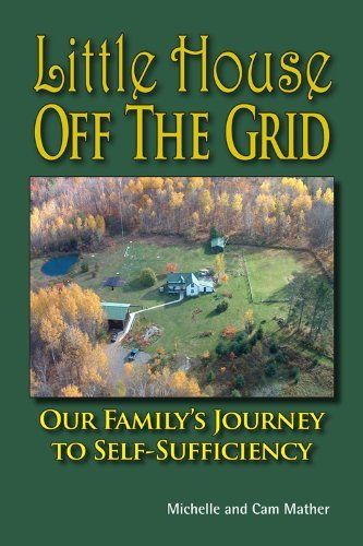 Little House Off the Grid: Our Family's Journey to Self-Sufficiency by Cam Mather, http://www.amazon.com/dp/B007NMOVI0/ref=cm_sw_r_pi_dp_i-Jjtb1B0N6TK