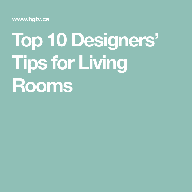 Top 10 Designers' Tips for Living Rooms