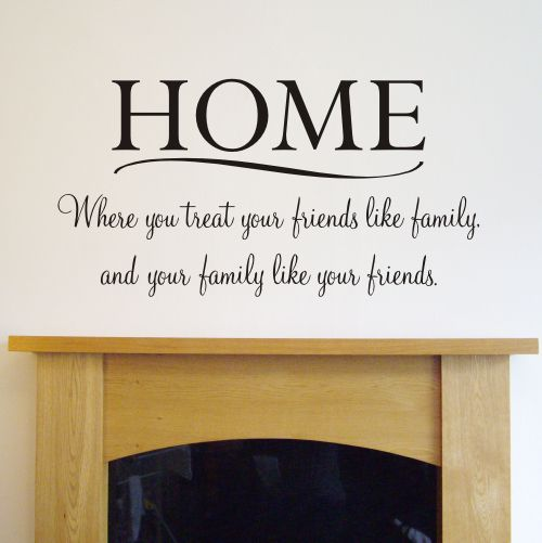 Home Decor Quote: #Home Is Where You Treat Your Friend Like A #family And