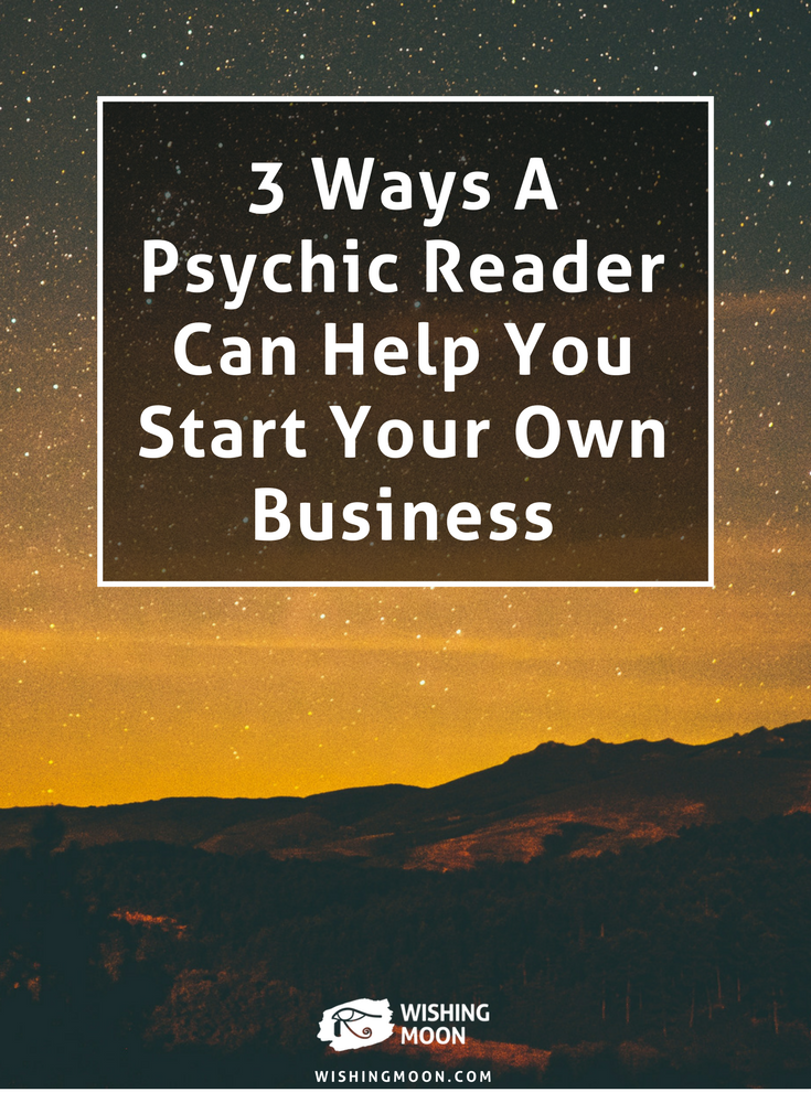 3 Ways A Psychic Reader Can Help You Start Your Own Business ...