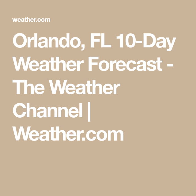 Orlando, FL 10-Day Weather Forecast - The Weather Channel | Weather.com |  10 day weather forecast, The weather channel, Weather forecast