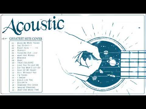 Acoustic Songs 2020 Top Hits Acoustic Cover Of Popular Songs Of All Time Acoustic Guitar Music Youtube