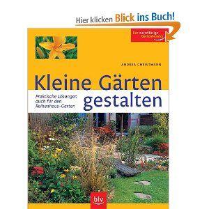 Kleine Gärten gestalten. Praktische Lösungen - auch für den ...