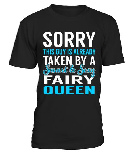 """# Fairy Queen - Smart Sexy .    Sorry This Guy is Alreday Taken by a Smart and Sexy Fairy Queen Job ShirtsSpecial Offer, not available anywhere else!Available in a variety of styles and colorsBuy yours now before it is too late! Secured payment via Visa / Mastercard / Amex / PayPal / iDeal How to place an order  Choose the model from the drop-down menu Click on """"Buy it now"""" Choose the size and the quantity Add your delivery address and bank details And that's it!"""
