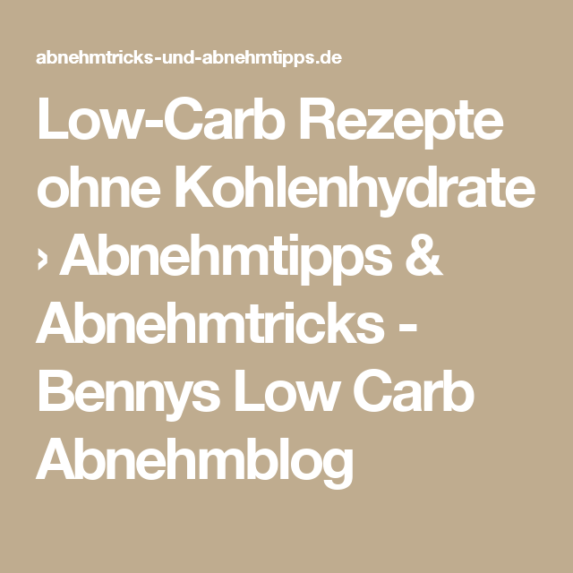 Low-Carb Rezepte ohne Kohlenhydrate › Abnehmtipps & Abnehmtricks - Bennys Low Carb Abnehmblog