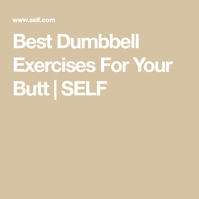 6 Incredible Dumbbell Exercises For Your Butt #dumbbellexercises Best Dumbbell Exercises For Your Butt | SELF #dumbbellexercises