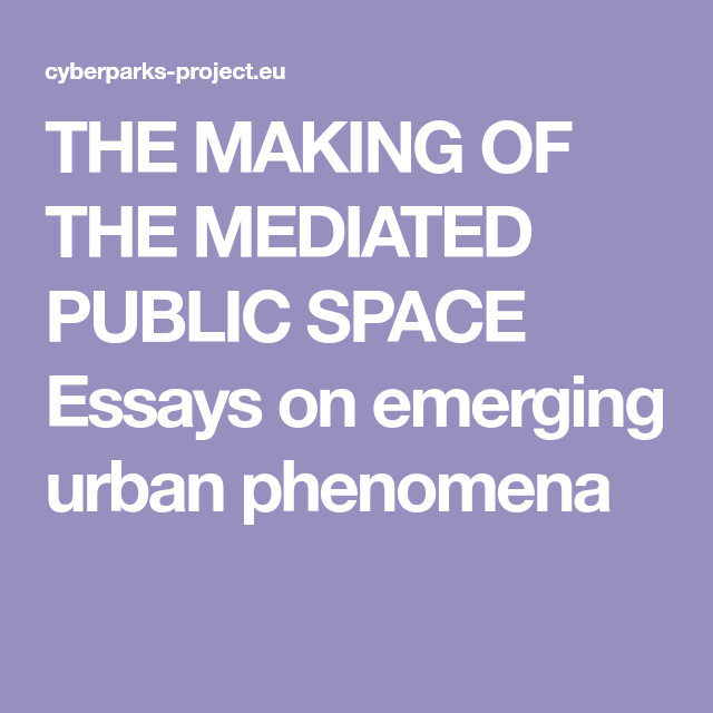 The Making Of The Mediated Public Space Essays On Emerging Urban  Filing Economics Help also Thesis Statements For Argumentative Essays  Romeo And Juliet Essay Thesis