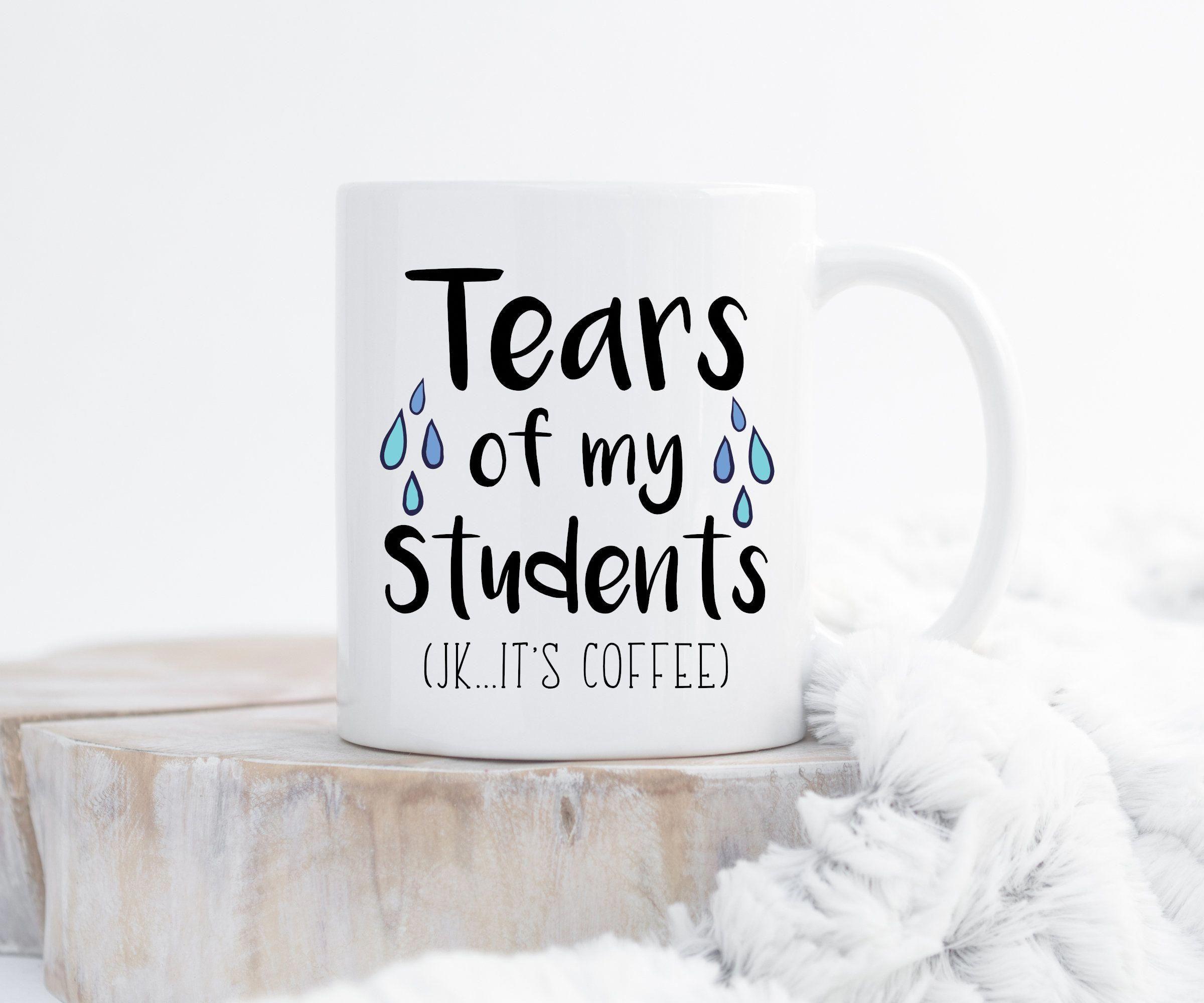 Tears Of My Students Coffee Mug Quote Mug Teacher Mug Teacher Gift Funny Coffee Mug Teacher Gifts Teacher Appreciation Quotes Teacher Appreciation Gifts
