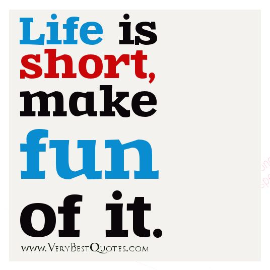 Short Hilarious Quotes About Life: Uplifting Life Quotes, Life Is Short Sayings
