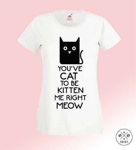 Great t-shirt with print 'You've cat to be kitten me right meow' Cat person shirt, cool gift