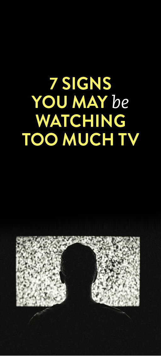 7 Signs You May Be Watching Too Much TV