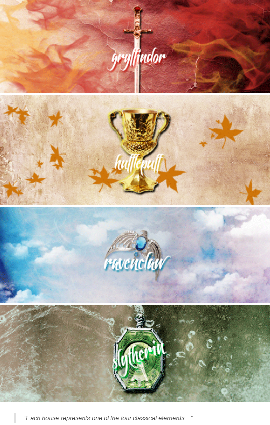 Everyone should know what each item REALLY is (potter heads) So Gryffindor is fire Ravenclaw is air Hufflepuff is earth And Slytherin is water