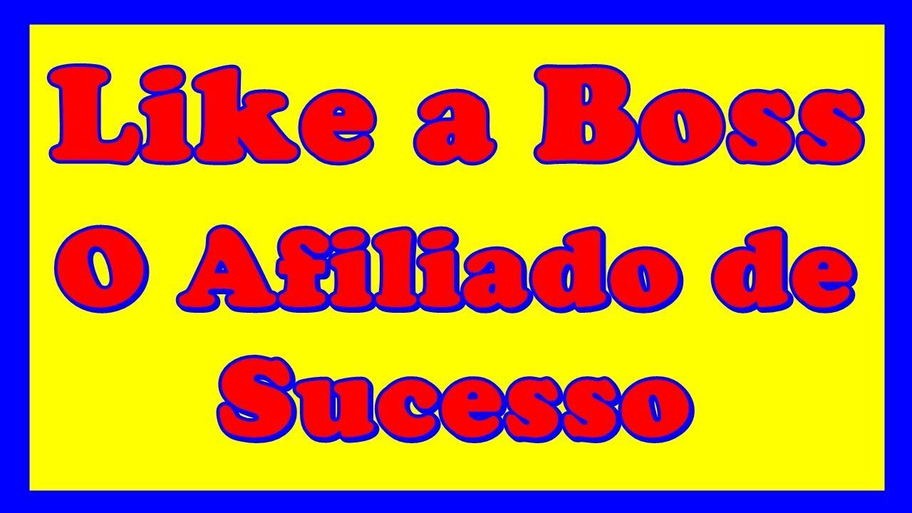 Like a Boss O Afiliado de Sucesso Comprovado   Afiliado Like a Boss